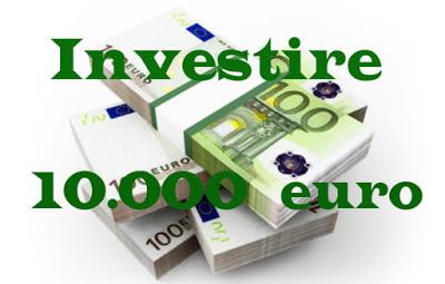 Come investire 10000 euro oggi e guadagnare