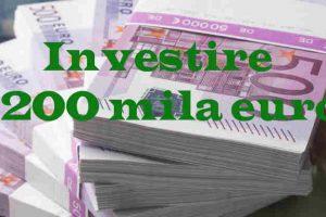 Come investire 200000 euro in modo sicuro e redditizio