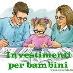 Investimenti per bambini migliori nel 2018: su cosa investire?