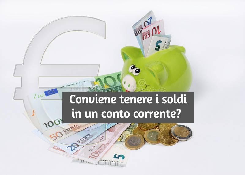 Tenere i Soldi nel Conto Corrente o Investirli? Ecco cosa Conviene fare